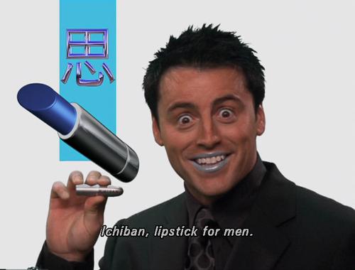 """""""Ichiban"""", lipstick for men. Friends."""