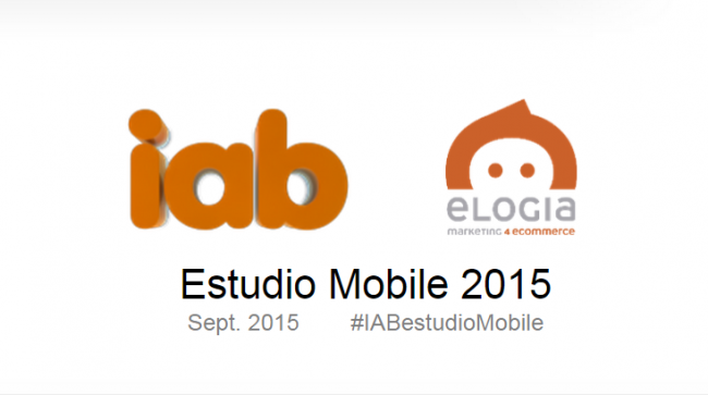 VII Estudio Anual de Mobile Marketing de IAB Spain y Elogia 2015