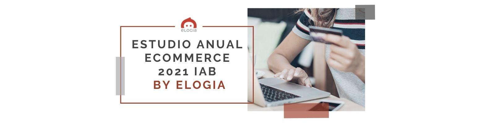 Claves del Estudio Anual eCommerce 2021 IAB by Elogia