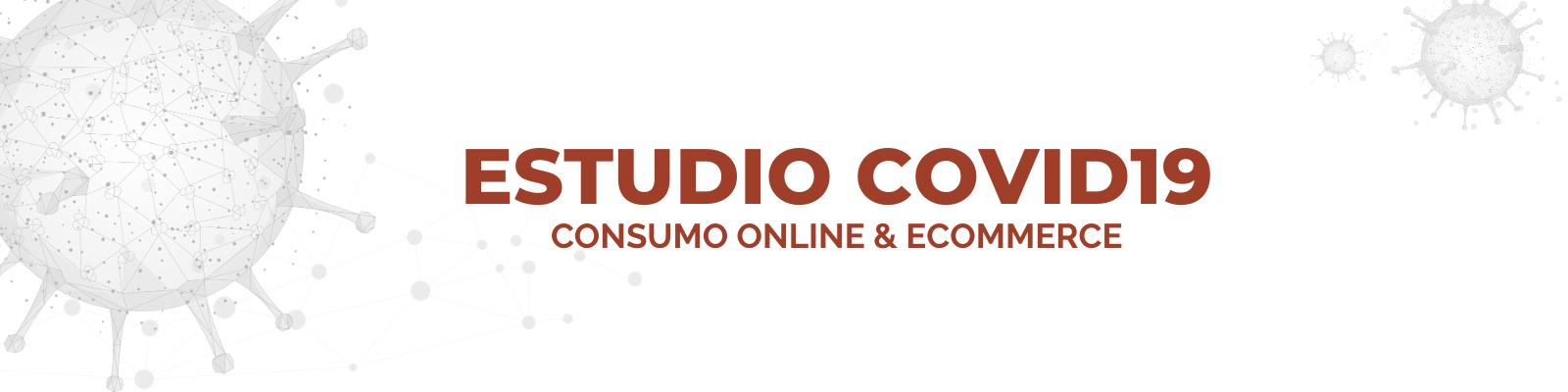 Estudio Covid19 Consumo Online & eCommerce