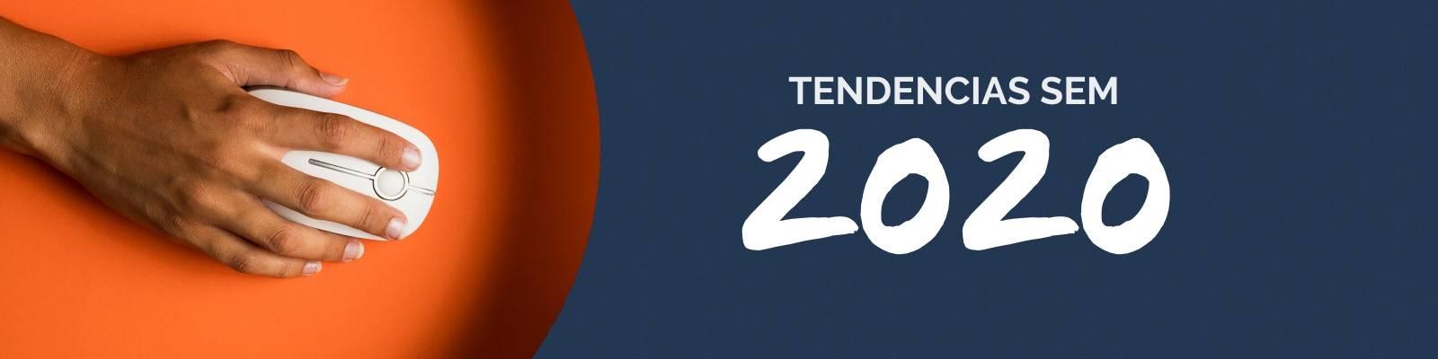 Tendencias SEM que no debes perder de vista este 2020